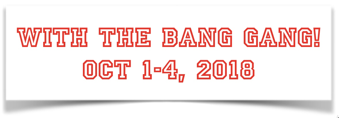 Bang's in town Oct 1-4, 2018